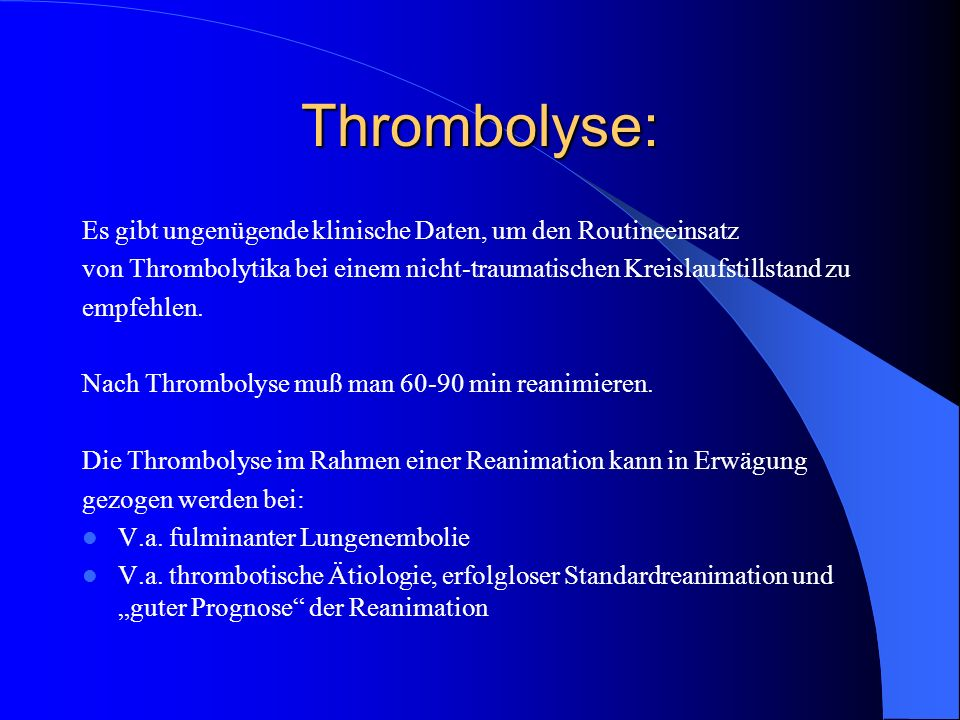 Thrombolyse: Es gibt ungenügende klinische Daten, um den Routineeinsatz. von Thrombolytika bei einem nicht-traumatischen Kreislaufstillstand zu.