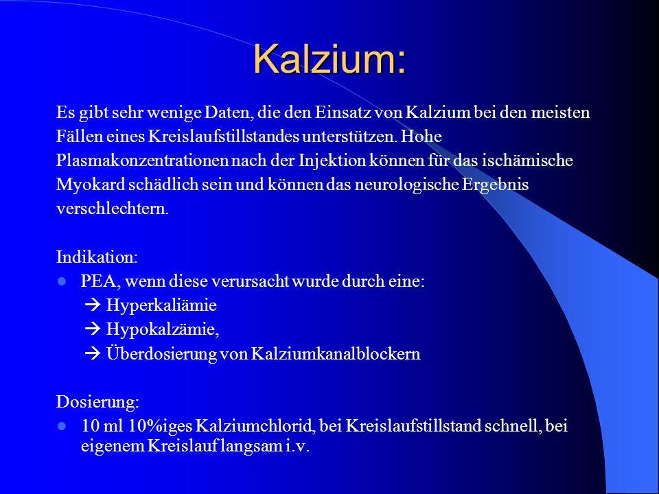 Kalzium: Es gibt sehr wenige Daten, die den Einsatz von Kalzium bei den meisten. Fällen eines Kreislaufstillstandes unterstützen. Hohe.