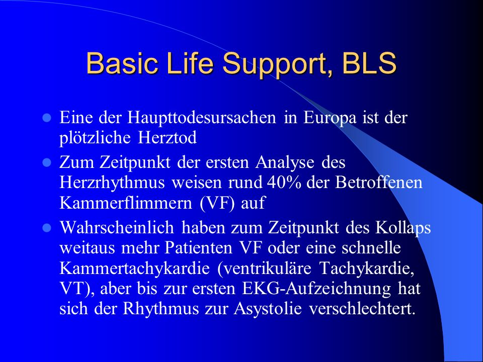 Basic Life Support, BLS Eine der Haupttodesursachen in Europa ist der plötzliche Herztod.