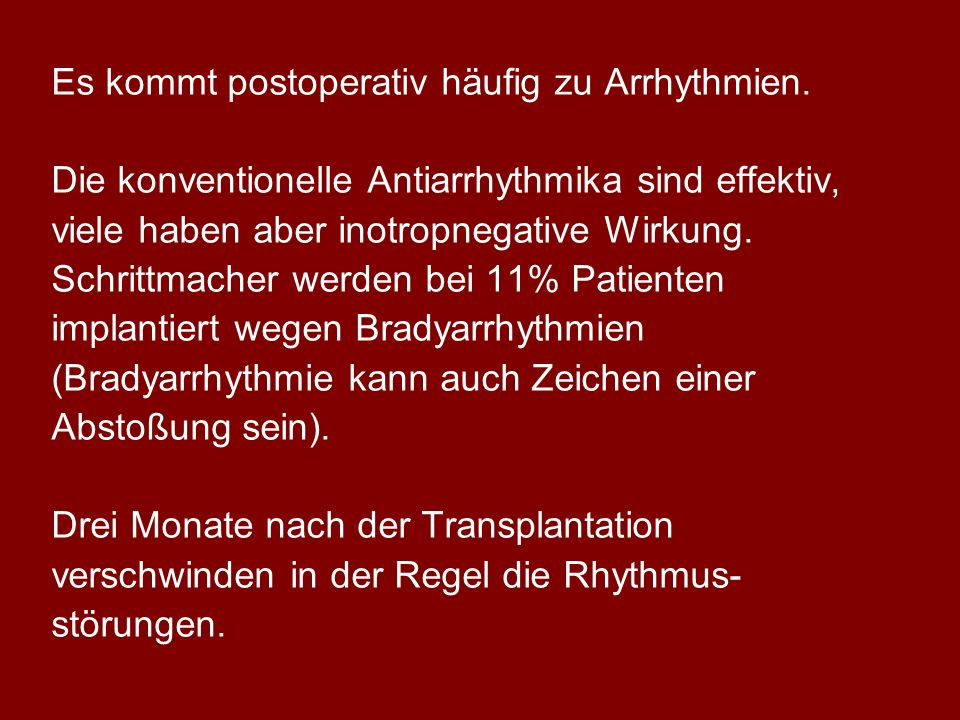 Es kommt postoperativ häufig zu Arrhythmien.