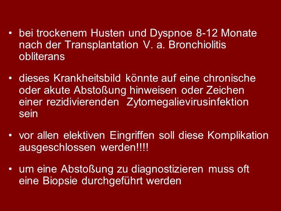 bei trockenem Husten und Dyspnoe 8-12 Monate nach der Transplantation V. a. Bronchiolitis obliterans