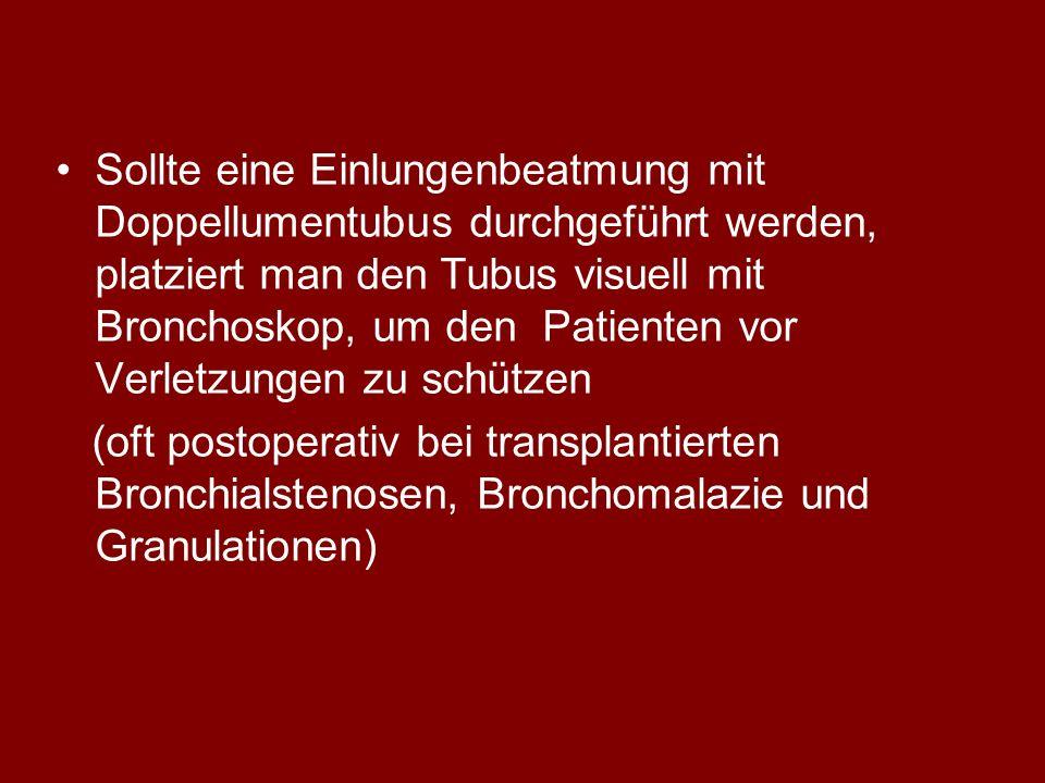 Sollte eine Einlungenbeatmung mit Doppellumentubus durchgeführt werden, platziert man den Tubus visuell mit Bronchoskop, um den Patienten vor Verletzungen zu schützen