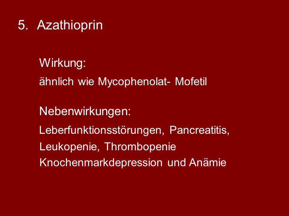 Azathioprin Wirkung: ähnlich wie Mycophenolat- Mofetil Nebenwirkungen: