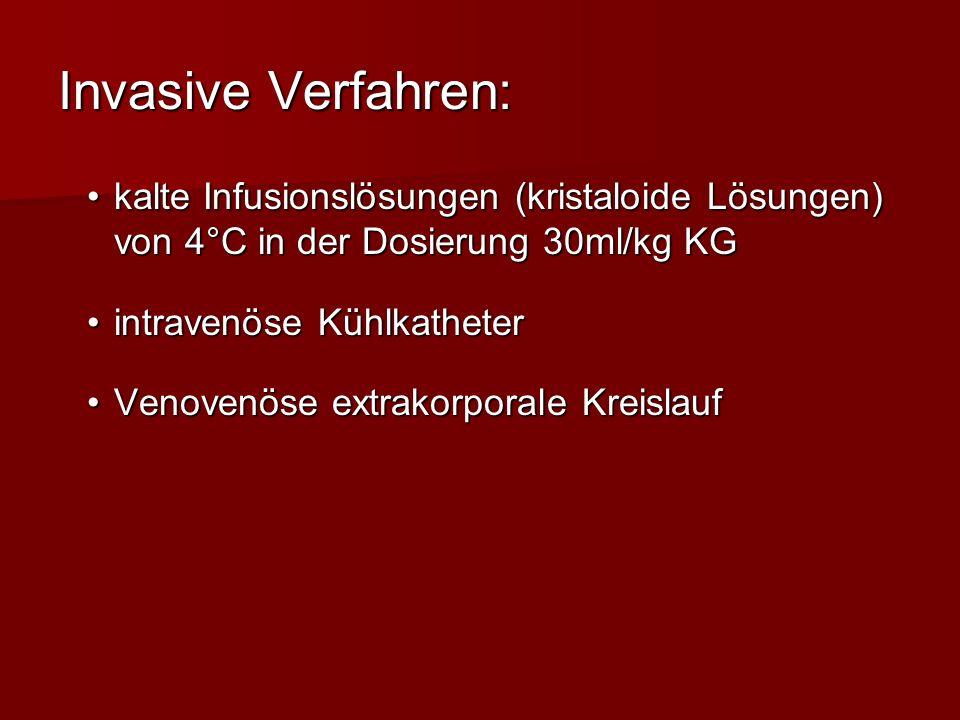 Invasive Verfahren: kalte Infusionslösungen (kristaloide Lösungen) von 4°C in der Dosierung 30ml/kg KG.