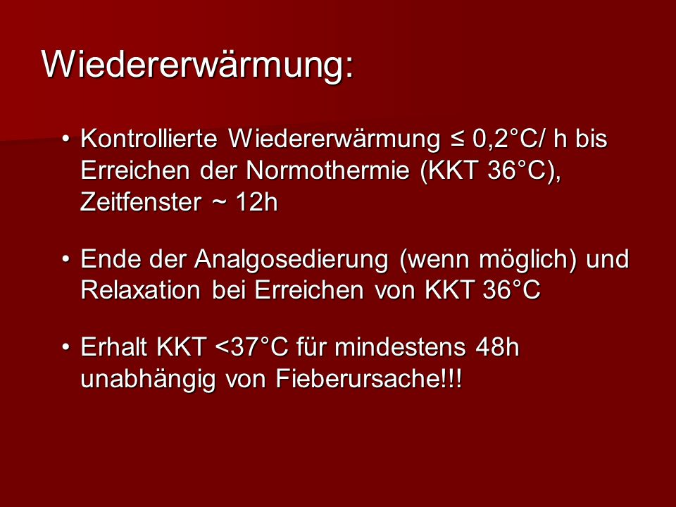 Wiedererwärmung: Kontrollierte Wiedererwärmung ≤ 0,2°C/ h bis Erreichen der Normothermie (KKT 36°C), Zeitfenster ~ 12h.