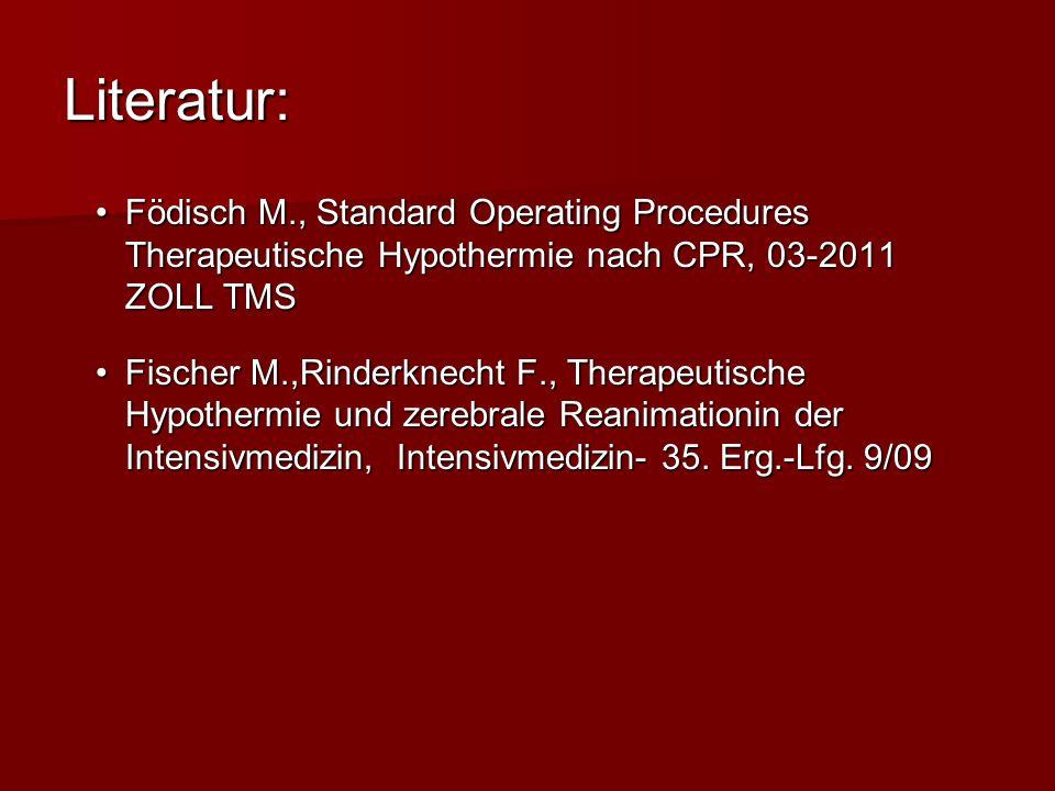 Literatur: Födisch M., Standard Operating Procedures Therapeutische Hypothermie nach CPR, 03-2011 ZOLL TMS.