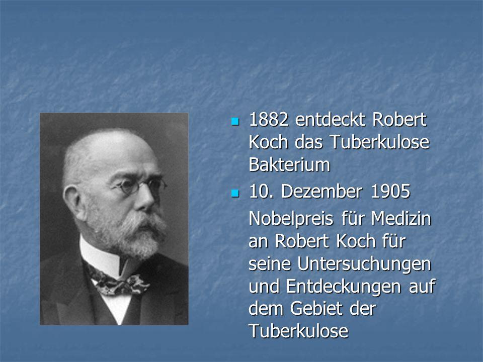 1882 entdeckt Robert Koch das Tuberkulose Bakterium