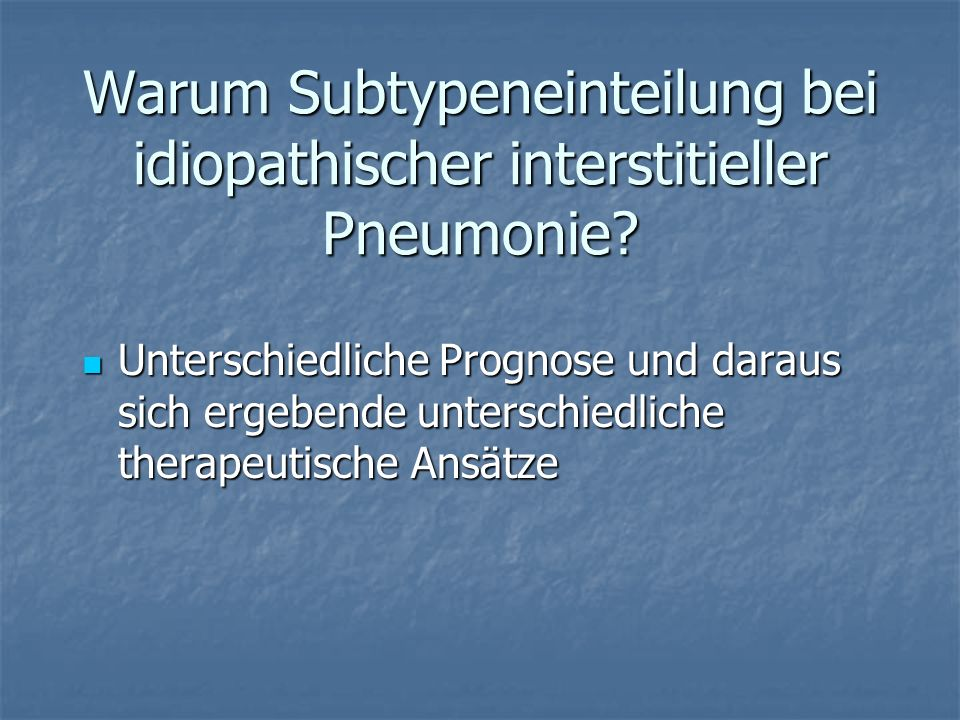 Warum Subtypeneinteilung bei idiopathischer interstitieller Pneumonie