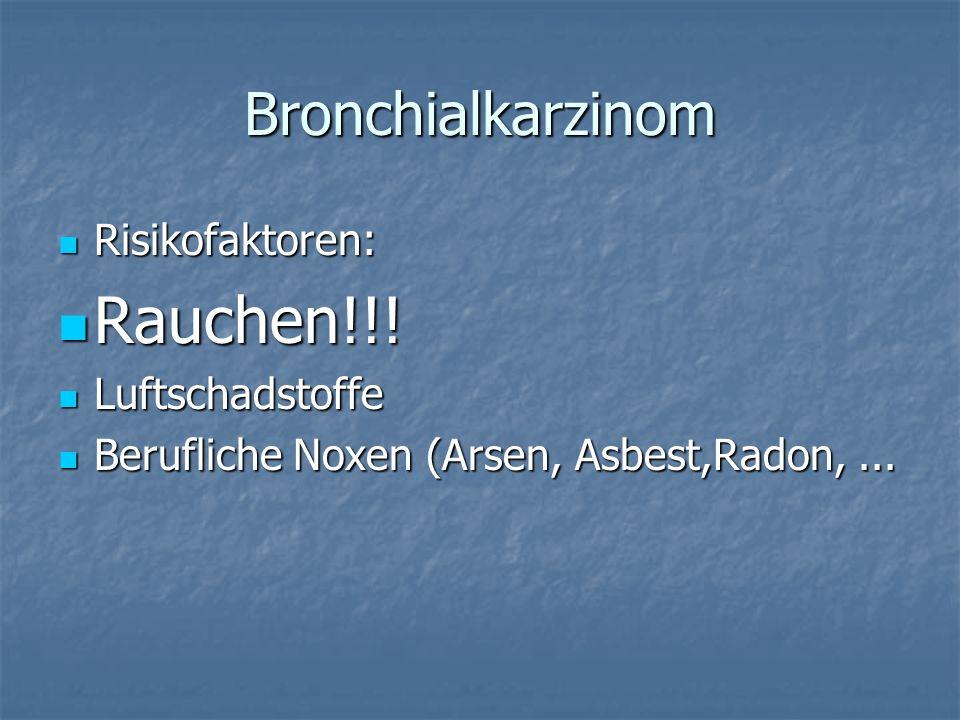 Rauchen!!! Bronchialkarzinom Risikofaktoren: Luftschadstoffe