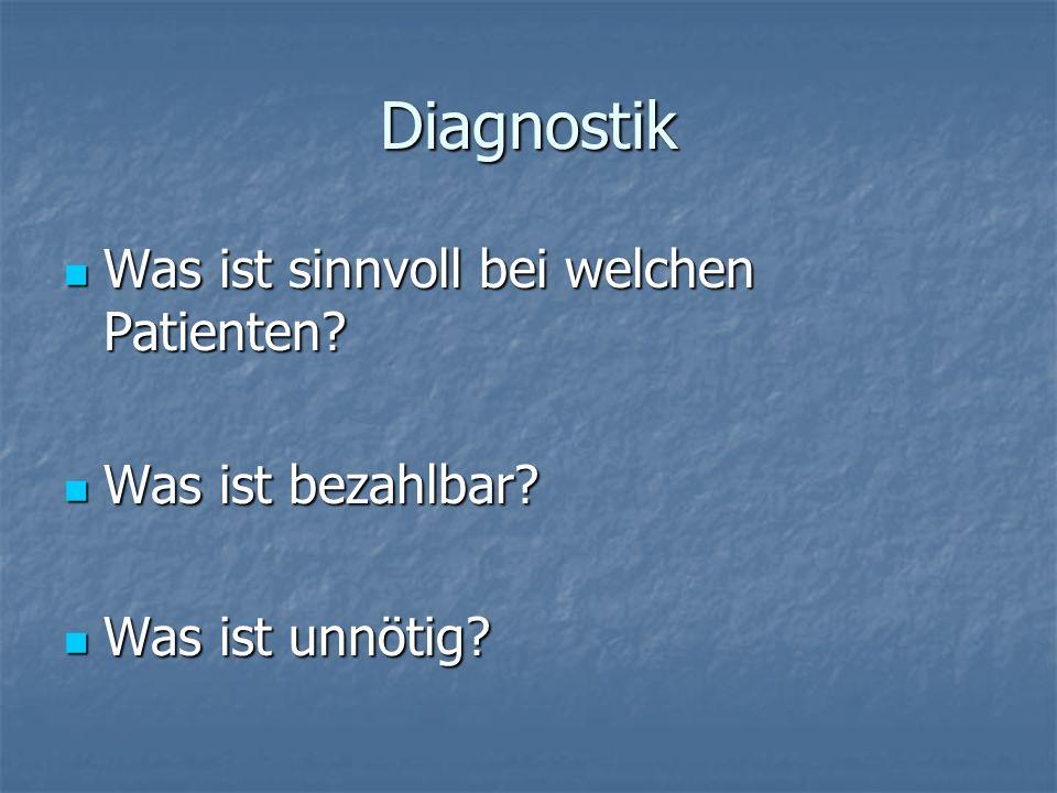 Diagnostik Was ist sinnvoll bei welchen Patienten Was ist bezahlbar
