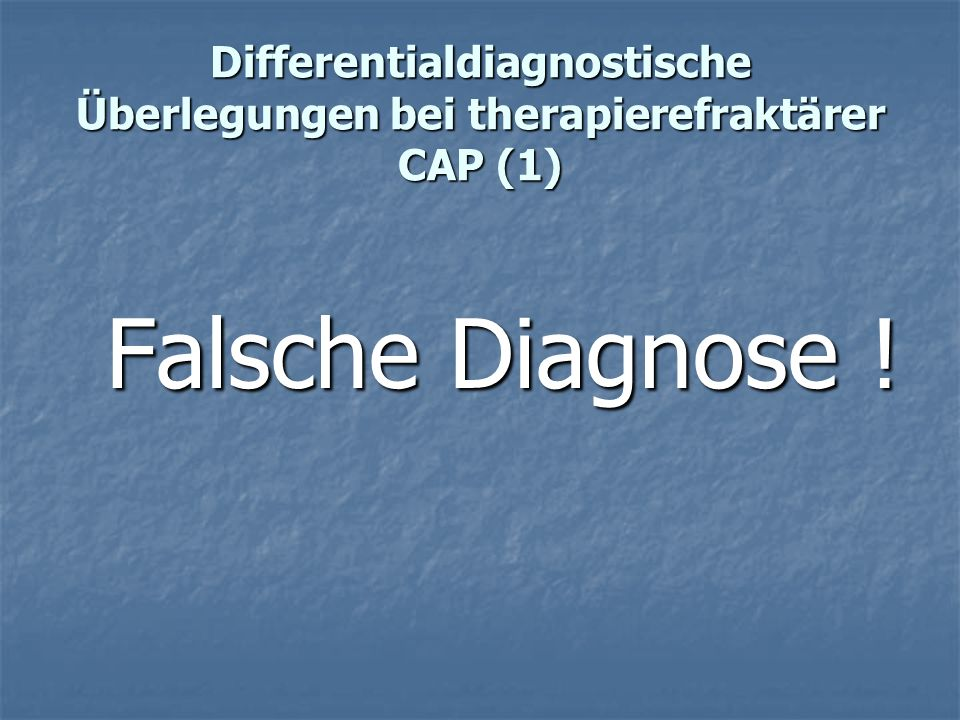 Differentialdiagnostische Überlegungen bei therapierefraktärer CAP (1)
