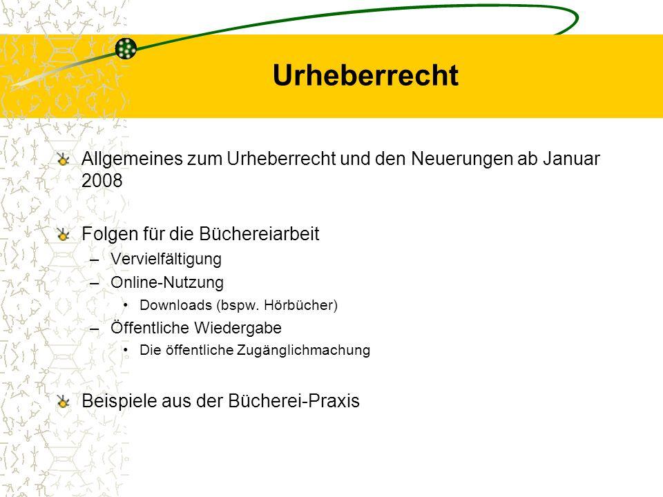 Urheberrecht Allgemeines zum Urheberrecht und den Neuerungen ab Januar 2008. Folgen für die Büchereiarbeit.