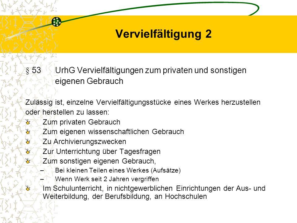Vervielfältigung 2 § 53 UrhG Vervielfältigungen zum privaten und sonstigen. eigenen Gebrauch.