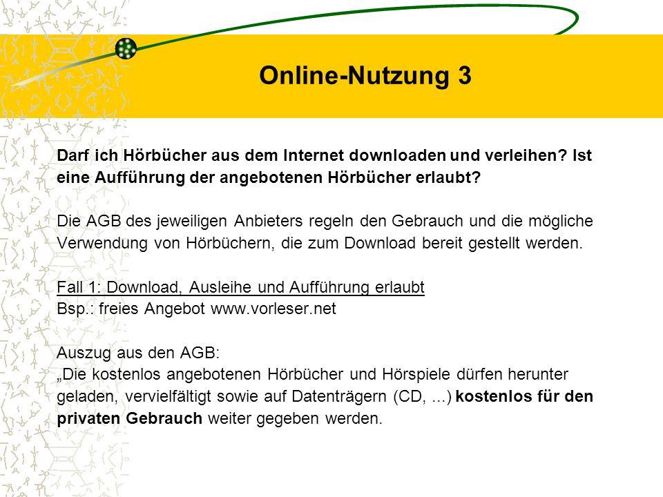 Online-Nutzung 3 Darf ich Hörbücher aus dem Internet downloaden und verleihen Ist. eine Aufführung der angebotenen Hörbücher erlaubt