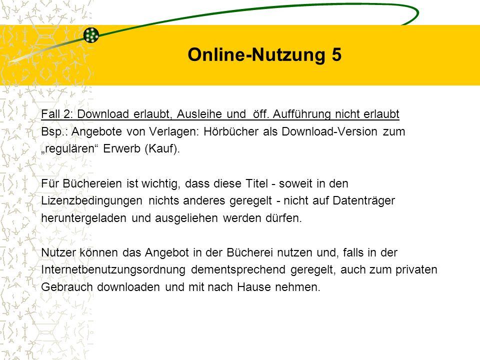 Online-Nutzung 5 Fall 2: Download erlaubt, Ausleihe und öff. Aufführung nicht erlaubt.