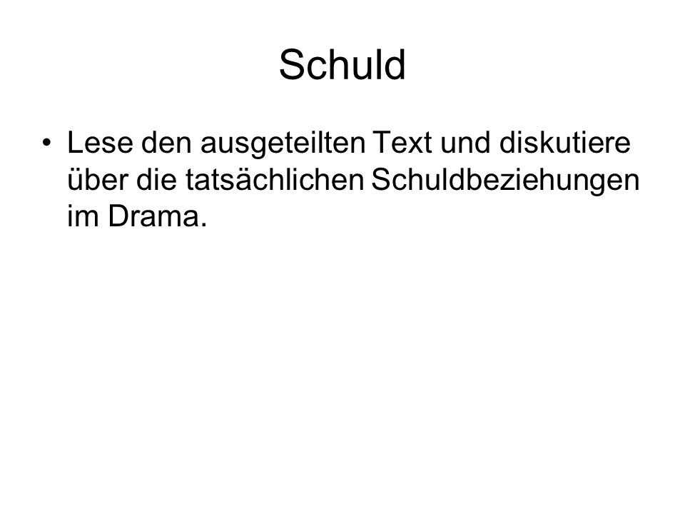 Schuld Lese den ausgeteilten Text und diskutiere über die tatsächlichen Schuldbeziehungen im Drama.