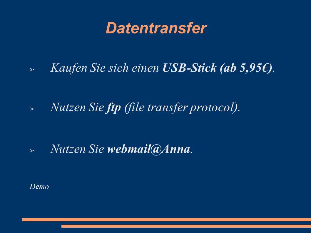 Datentransfer Kaufen Sie sich einen USB-Stick (ab 5,95€).