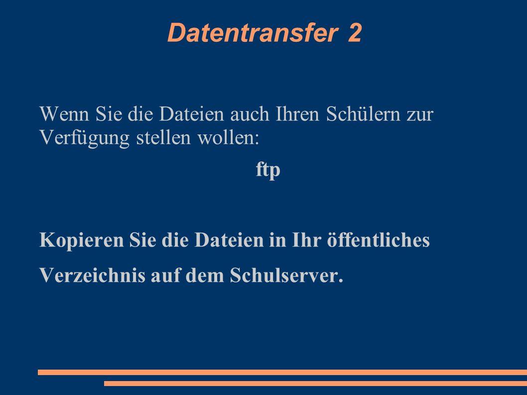 Datentransfer 2 Wenn Sie die Dateien auch Ihren Schülern zur Verfügung stellen wollen: ftp.