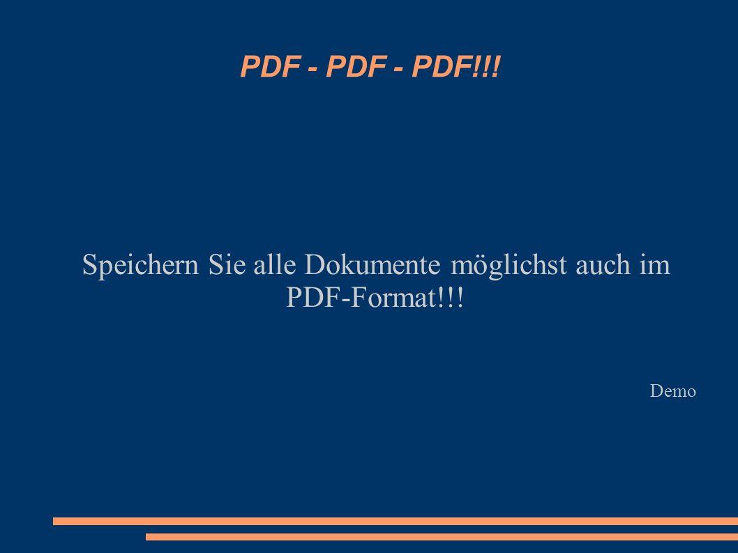 Speichern Sie alle Dokumente möglichst auch im PDF-Format!!! Demo