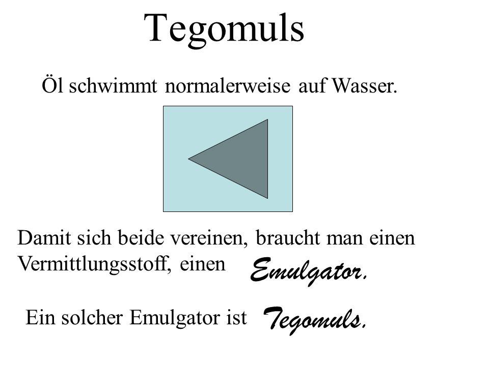 Tegomuls Emulgator. Tegomuls. Öl schwimmt normalerweise auf Wasser.