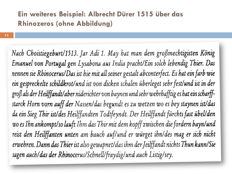 Ein weiteres Beispiel: Albrecht Dürer 1515 über das Rhinozeros (ohne Abbildung)