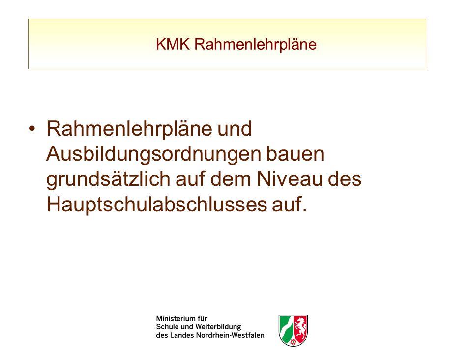 KMK RahmenlehrpläneRahmenlehrpläne und Ausbildungsordnungen bauen grundsätzlich auf dem Niveau des Hauptschulabschlusses auf.