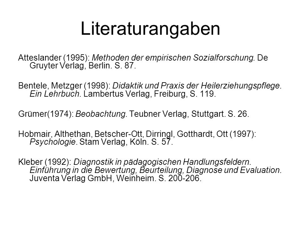Literaturangaben Atteslander (1995): Methoden der empirischen Sozialforschung. De Gruyter Verlag, Berlin. S. 87.