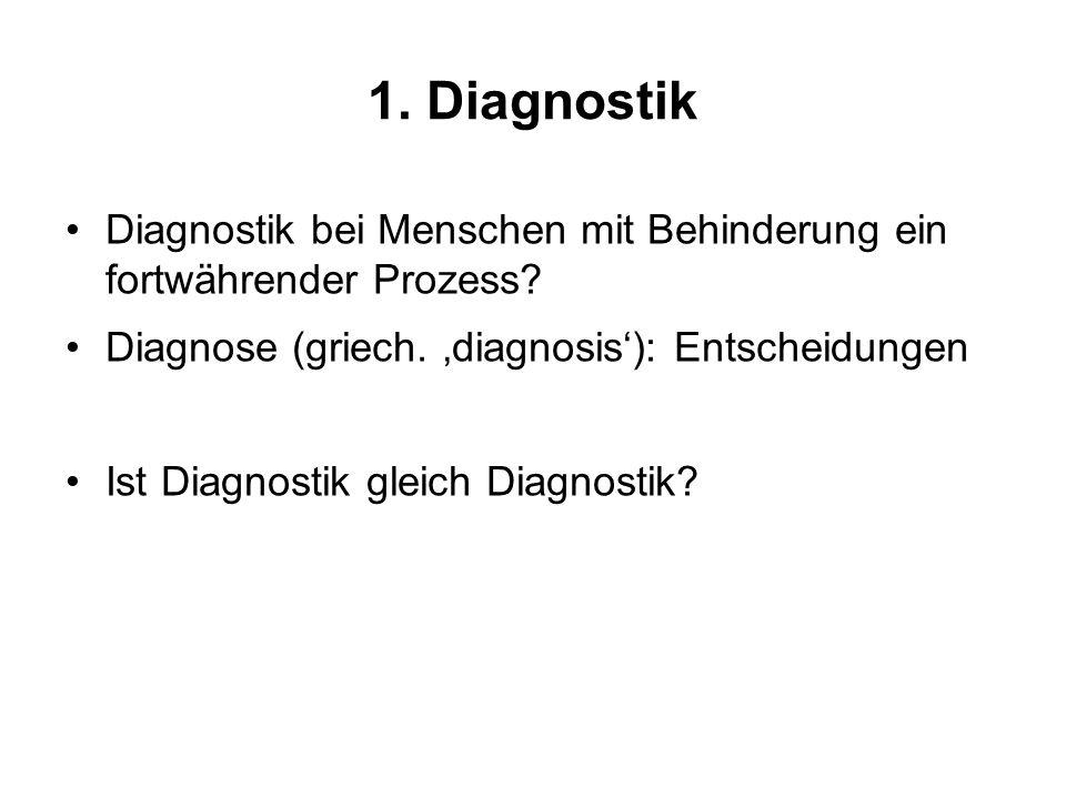 1. Diagnostik Diagnostik bei Menschen mit Behinderung ein fortwährender Prozess Diagnose (griech. 'diagnosis'): Entscheidungen.