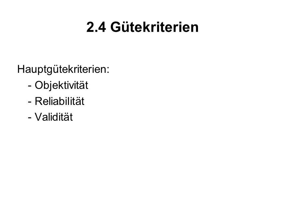 2.4 Gütekriterien Hauptgütekriterien: - Objektivität - Reliabilität