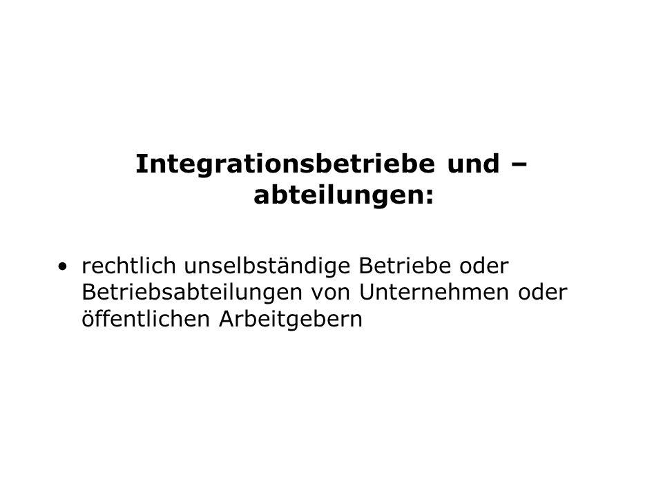 Integrationsbetriebe und –abteilungen: