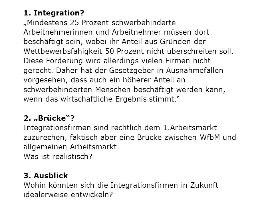 """1. Integration """"Mindestens 25 Prozent schwerbehinderte. Arbeitnehmerinnen und Arbeitnehmer müssen dort."""