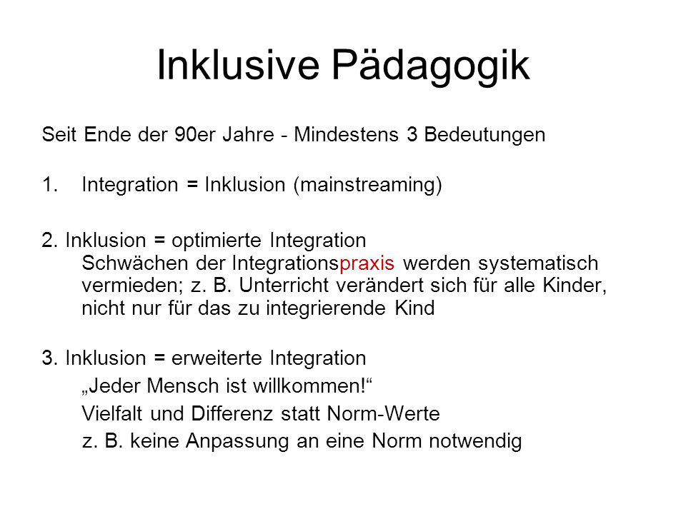 Inklusive Pädagogik Seit Ende der 90er Jahre - Mindestens 3 Bedeutungen. Integration = Inklusion (mainstreaming)