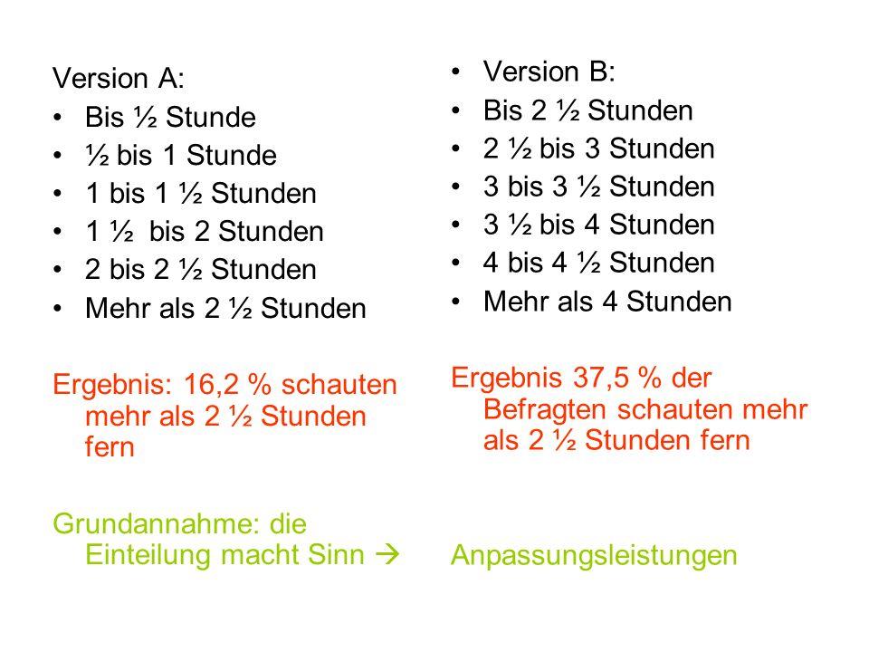 Version B: Bis 2 ½ Stunden. 2 ½ bis 3 Stunden. 3 bis 3 ½ Stunden. 3 ½ bis 4 Stunden. 4 bis 4 ½ Stunden.