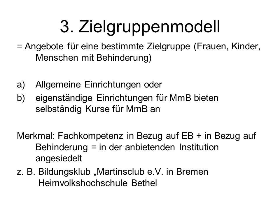 3. Zielgruppenmodell = Angebote für eine bestimmte Zielgruppe (Frauen, Kinder, Menschen mit Behinderung)