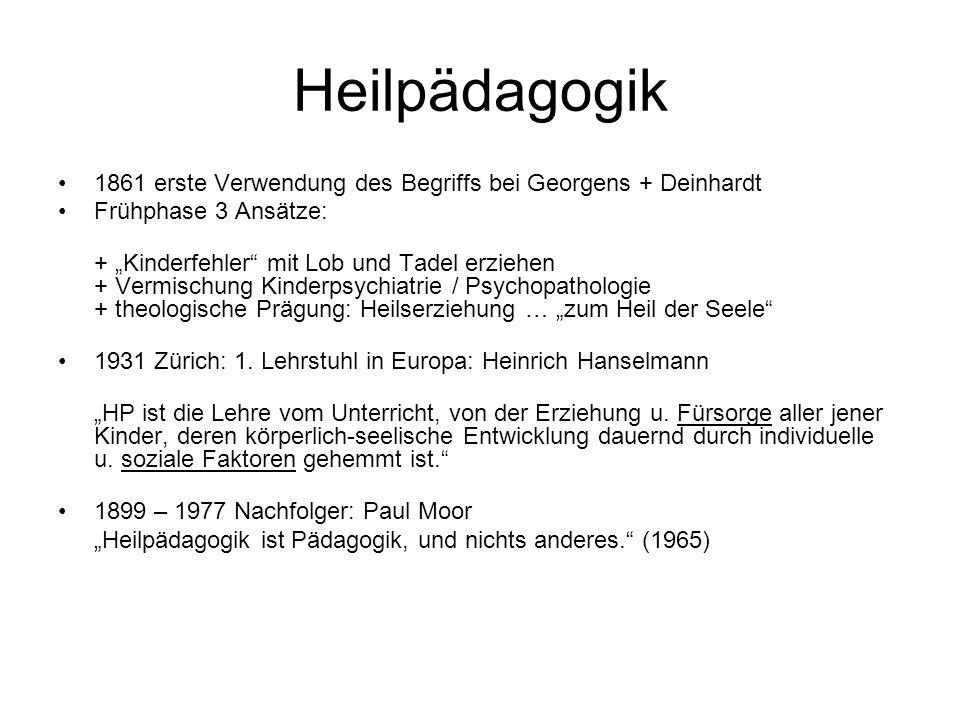 Heilpädagogik 1861 erste Verwendung des Begriffs bei Georgens + Deinhardt. Frühphase 3 Ansätze: