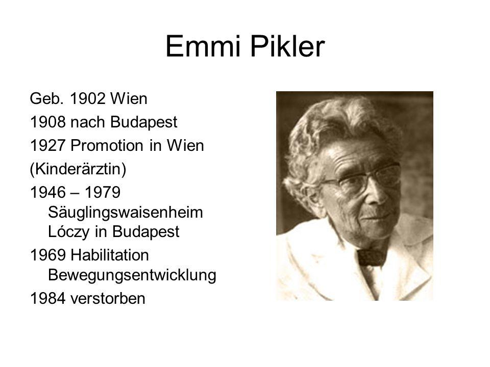 Emmi Pikler Geb. 1902 Wien 1908 nach Budapest 1927 Promotion in Wien