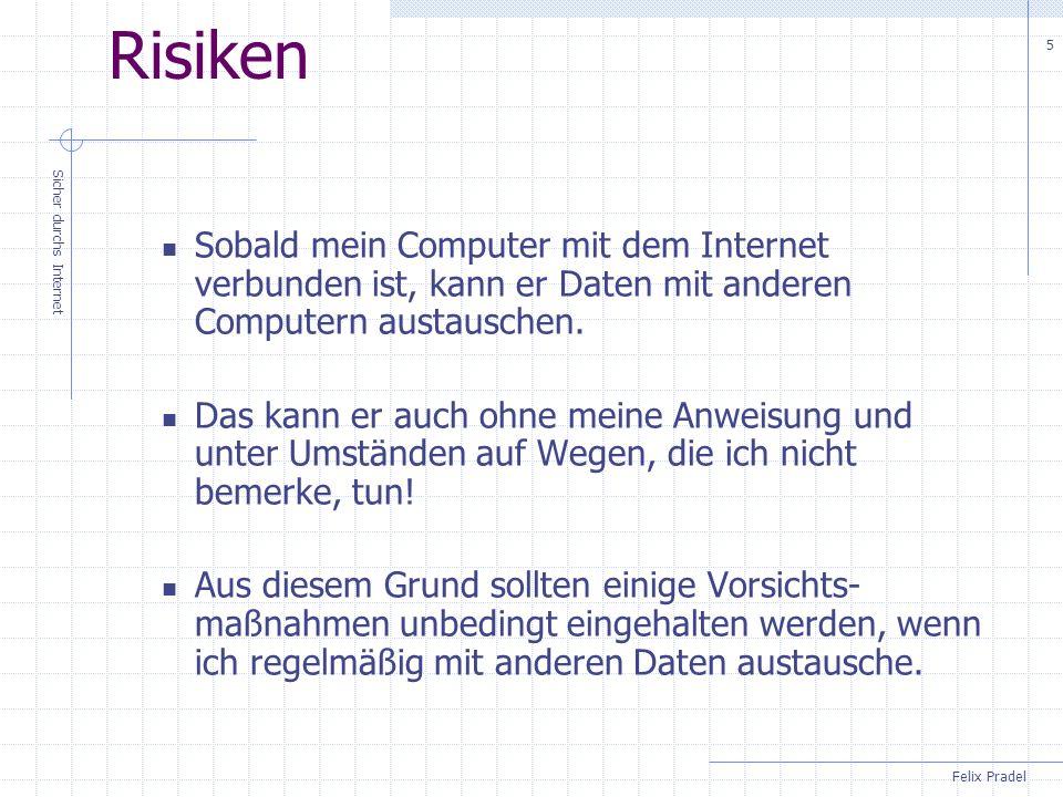 Risiken Sobald mein Computer mit dem Internet verbunden ist, kann er Daten mit anderen Computern austauschen.