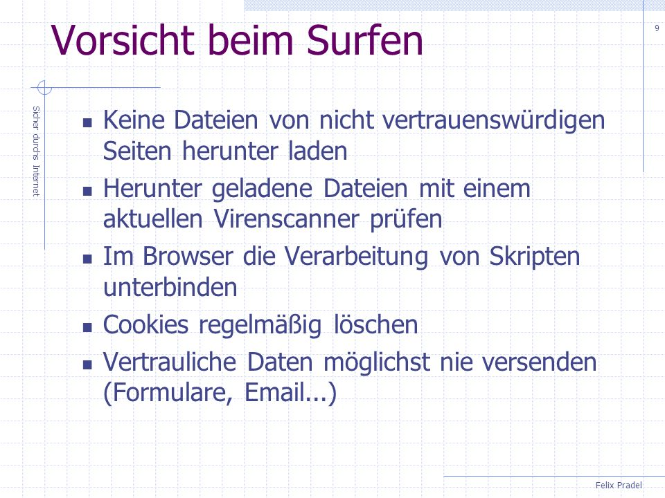 Vorsicht beim SurfenKeine Dateien von nicht vertrauenswürdigen Seiten herunter laden.