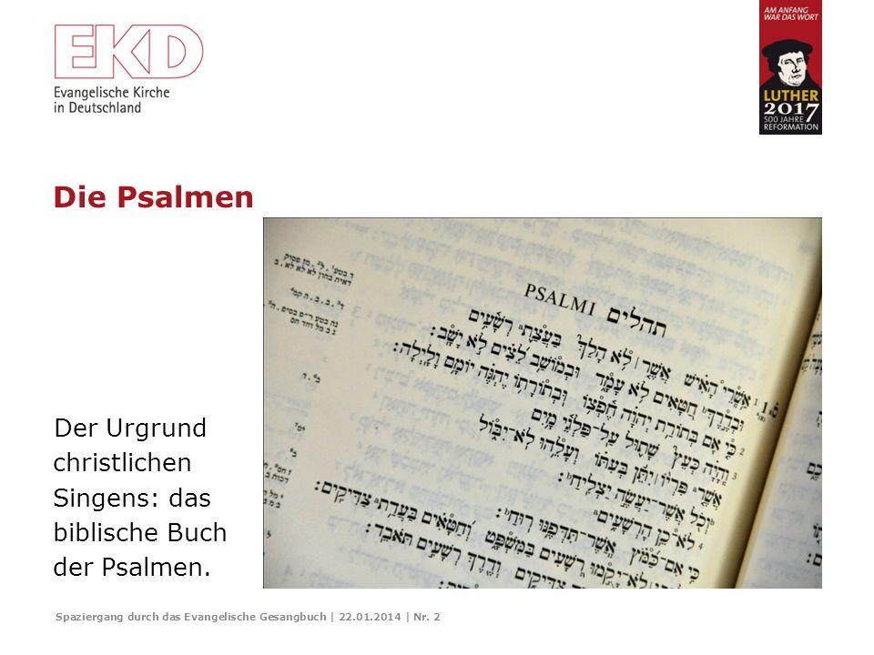 Die Psalmen Der Urgrund christlichen Singens: das biblische Buch der Psalmen. Folie 2: Die Psalmen.