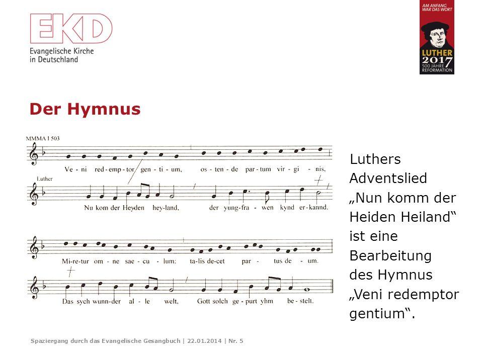 """Der HymnusLuthers Adventslied """"Nun komm der Heiden Heiland ist eine Bearbeitung des Hymnus """"Veni redemptor gentium ."""