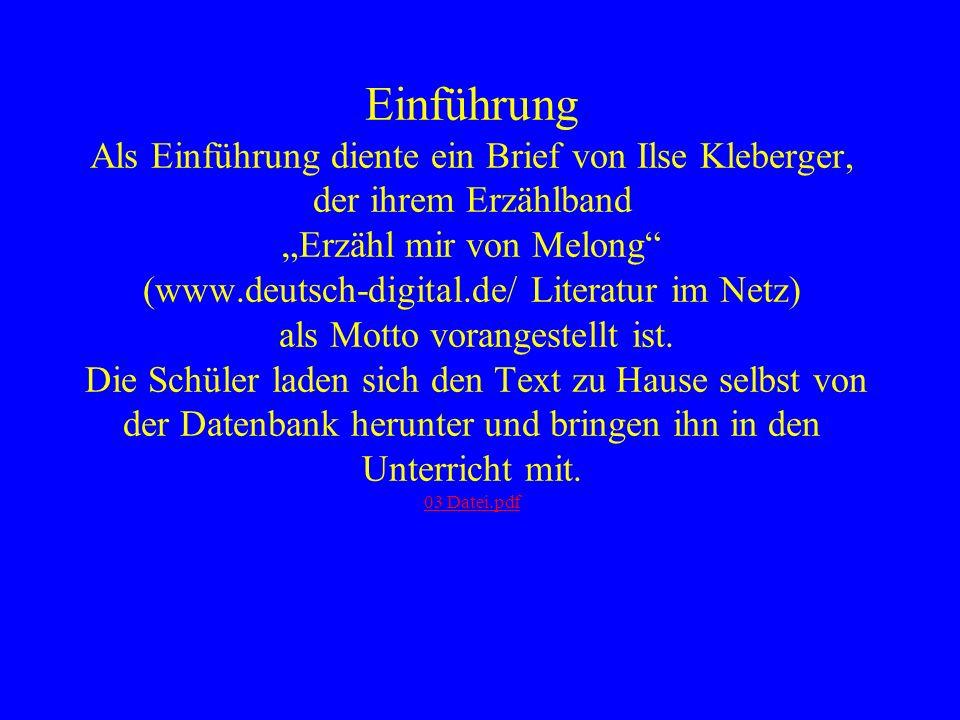 """Einführung Als Einführung diente ein Brief von Ilse Kleberger, der ihrem Erzählband """"Erzähl mir von Melong (www.deutsch-digital.de/ Literatur im Netz) als Motto vorangestellt ist."""