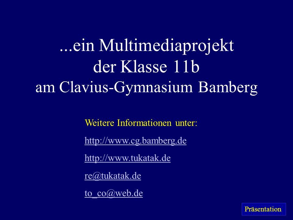 ...ein Multimediaprojekt der Klasse 11b am Clavius-Gymnasium Bamberg