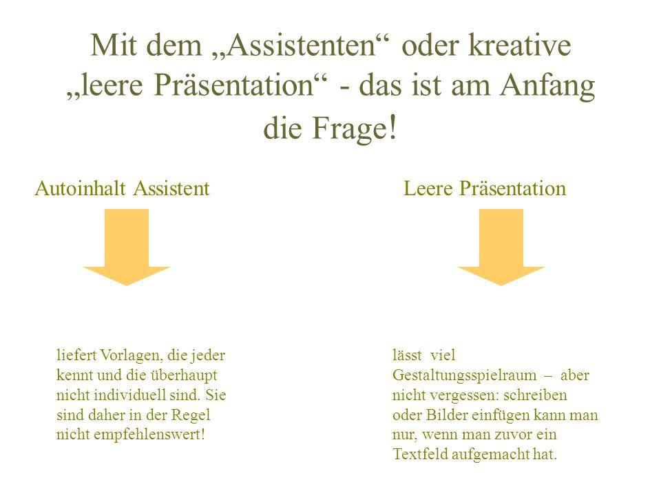 """Mit dem """"Assistenten oder kreative """"leere Präsentation - das ist am Anfang die Frage!"""