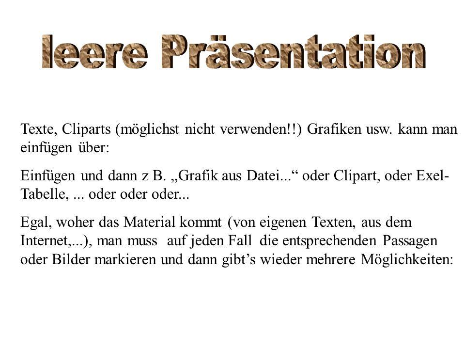 leere Präsentation Texte, Cliparts (möglichst nicht verwenden!!) Grafiken usw. kann man einfügen über: