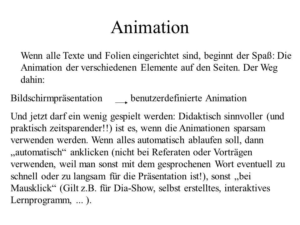 Animation Wenn alle Texte und Folien eingerichtet sind, beginnt der Spaß: Die Animation der verschiedenen Elemente auf den Seiten. Der Weg dahin: