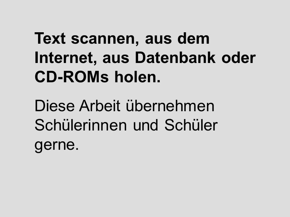 Text scannen, aus dem Internet, aus Datenbank oder CD-ROMs holen.
