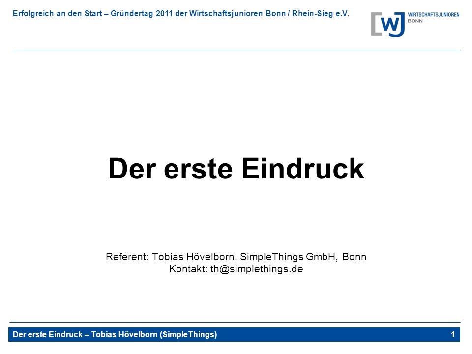 Der erste Eindruck Referent: Tobias Hövelborn, SimpleThings GmbH, Bonn Kontakt: th@simplethings.de