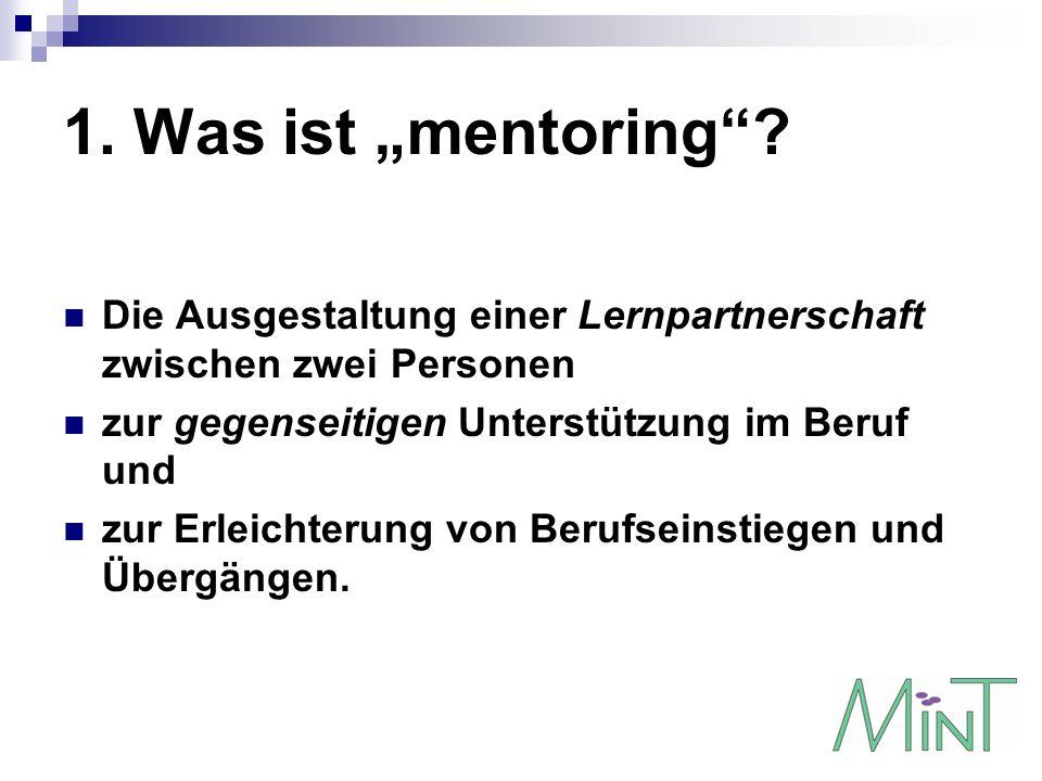 """1. Was ist """"mentoring Die Ausgestaltung einer Lernpartnerschaft zwischen zwei Personen. zur gegenseitigen Unterstützung im Beruf und."""
