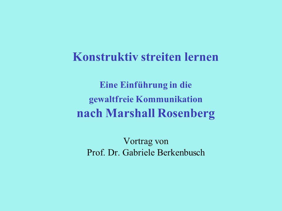 Konstruktiv streiten lernen Eine Einführung in die gewaltfreie Kommunikation nach Marshall Rosenberg Vortrag von Prof.