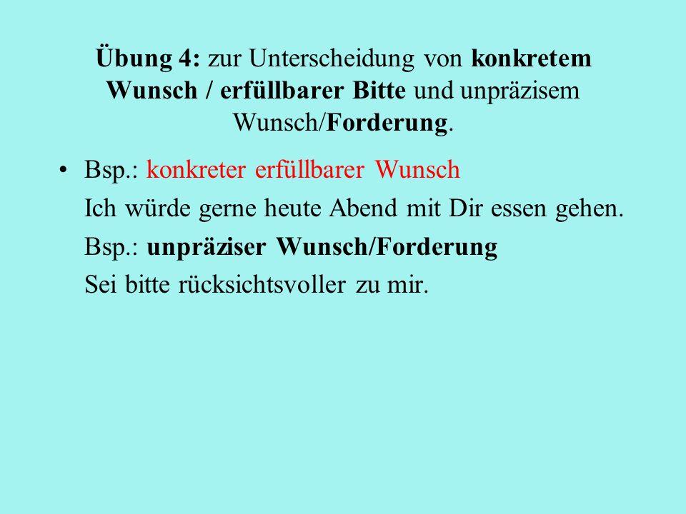 Übung 4: zur Unterscheidung von konkretem Wunsch / erfüllbarer Bitte und unpräzisem Wunsch/Forderung.